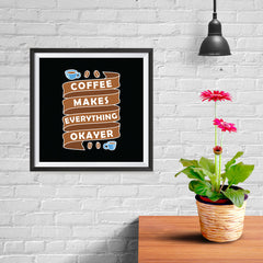 Ezposterprints - Coffee Makes Everything Okayer - 10x10 ambiance display photo sample
