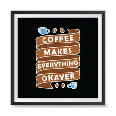 Ezposterprints - Coffee Makes Everything Okayer with frame photo sample