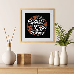 Ezposterprints - Life Without Coffee is Scary - 12x12 ambiance display photo sample