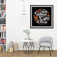 Ezposterprints - Life Without Coffee is Scary - 32x32 ambiance display photo sample