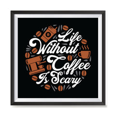 Ezposterprints - Life Without Coffee is Scary with frame photo sample