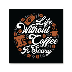 Ezposterprints - Life Without Coffee is Scary