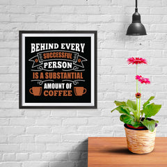 Ezposterprints - Behind Every Successful Person is s Subsctantial Amount of Coffee - 10x10 ambiance display photo sample