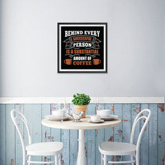 Ezposterprints - Behind Every Successful Person is s Subsctantial Amount of Coffee - 16x16 ambiance display photo sample