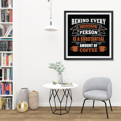 Ezposterprints - Behind Every Successful Person is s Subsctantial Amount of Coffee - 32x32 ambiance display photo sample