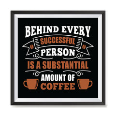Ezposterprints - Behind Every Successful Person is s Subsctantial Amount of Coffee with frame photo sample