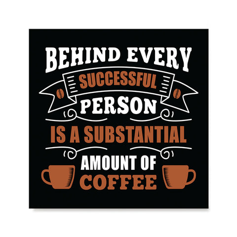 Ezposterprints - Behind Every Successful Person is s Subsctantial Amount of Coffee