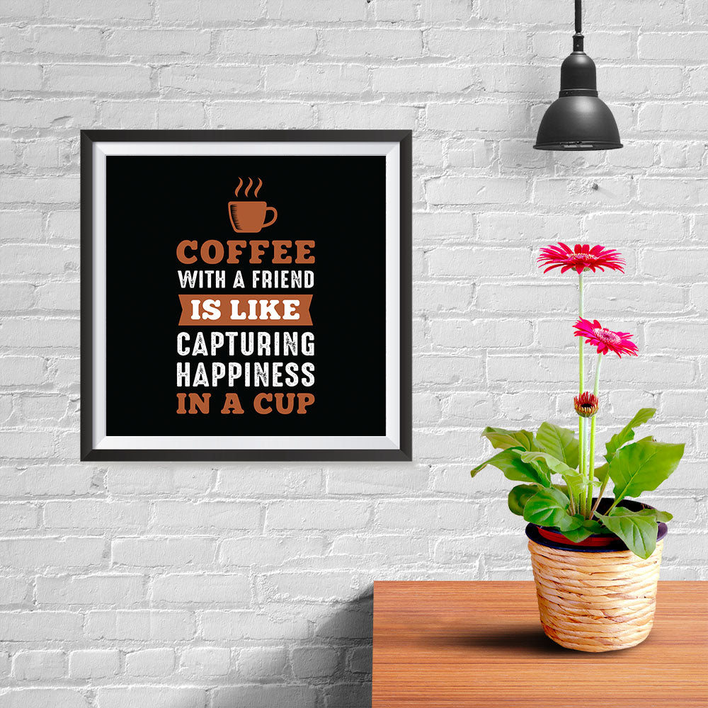 Ezposterprints - Coffee With a Friend Is Like Capturing Happiness in a Cup - 10x10 ambiance display photo sample