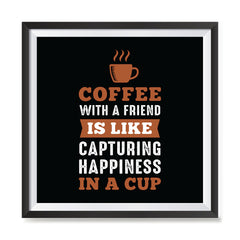 Ezposterprints - Coffee With a Friend Is Like Capturing Happiness in a Cup with frame photo sample