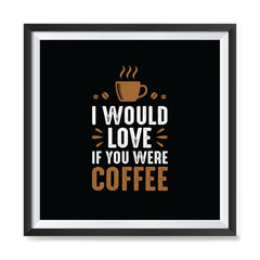 Ezposterprints - I Would Love If You Were Coffee with frame photo sample