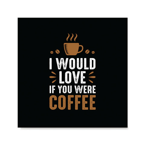 Ezposterprints - I Would Love If You Were Coffee