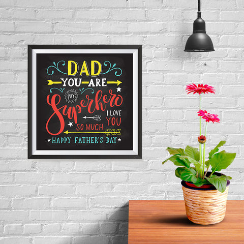 Ezposterprints - Dad! You Are My Super Hero, I love you so much | Father's Day Posters - 10x10 ambiance display photo sample