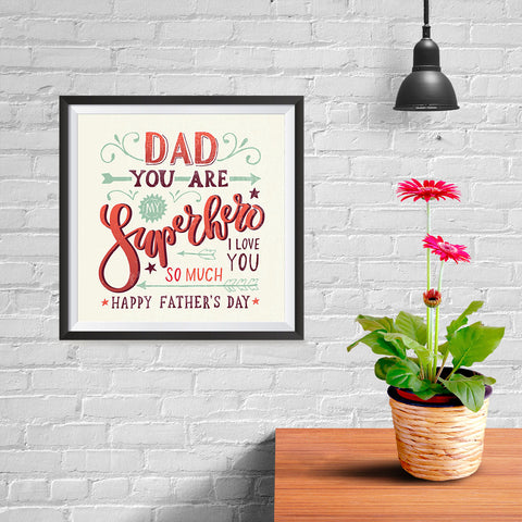 Ezposterprints - Dad! You Are My Super Hero, I love you so much 2 | Father's Day Posters - 10x10 ambiance display photo sample