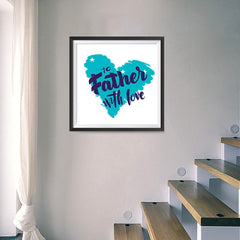 Ezposterprints - To Father, With Love | Father's Day Posters - 16x16 ambiance display photo sample