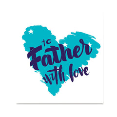 Ezposterprints - To Father, With Love | Father's Day Posters