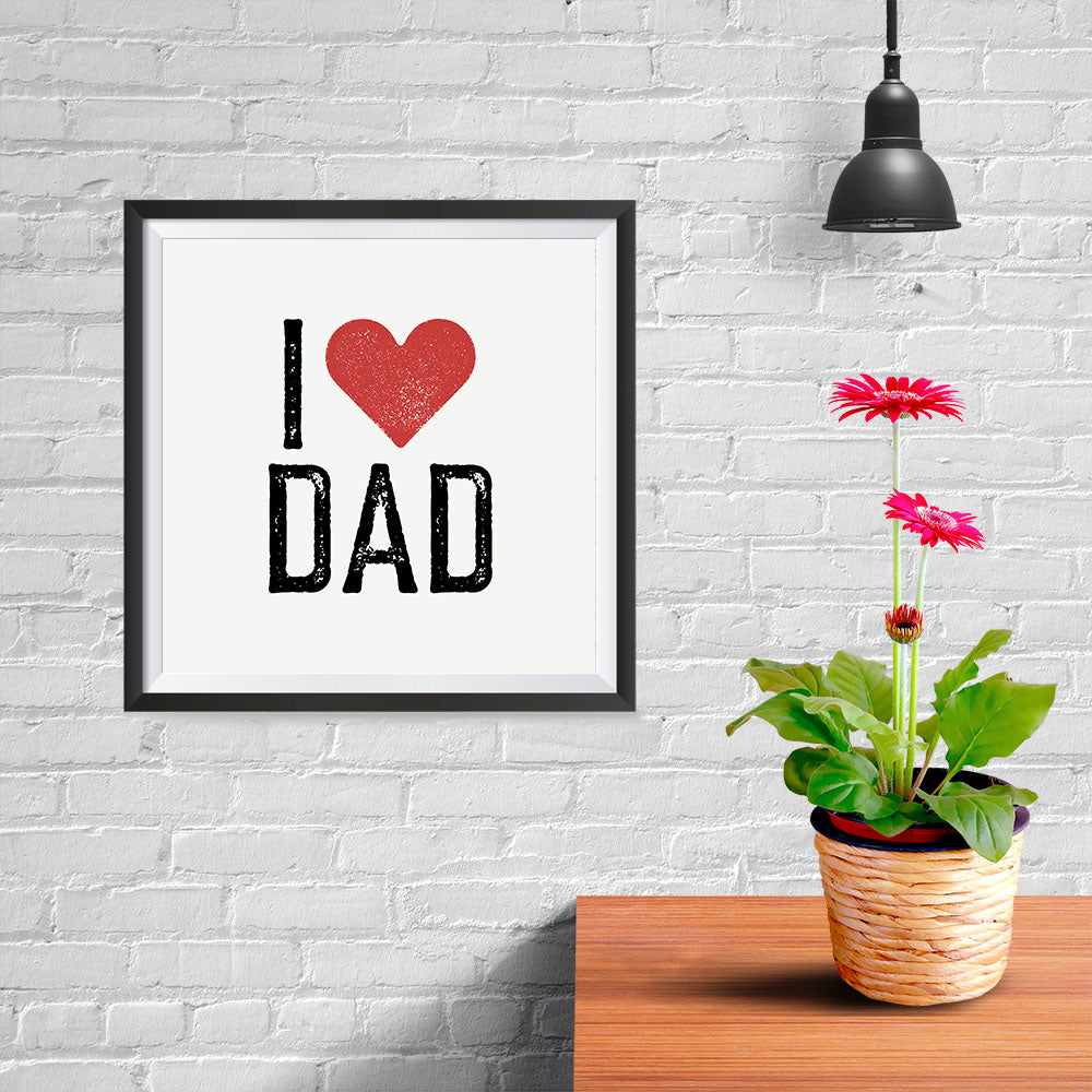 Ezposterprints - I Love Dad | Father's Day Posters - 10x10 ambiance display photo sample