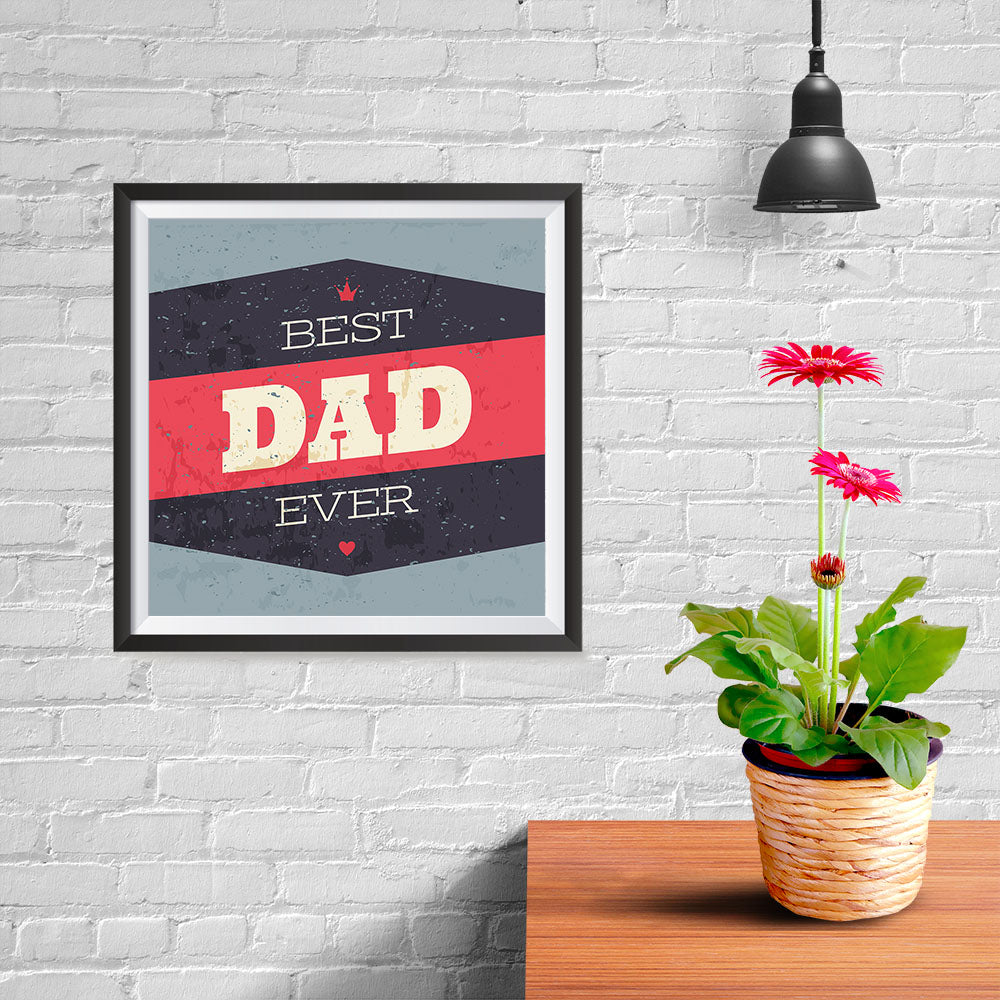 Ezposterprints - Best Dad Ever 3 | Father's Day Posters - 10x10 ambiance display photo sample