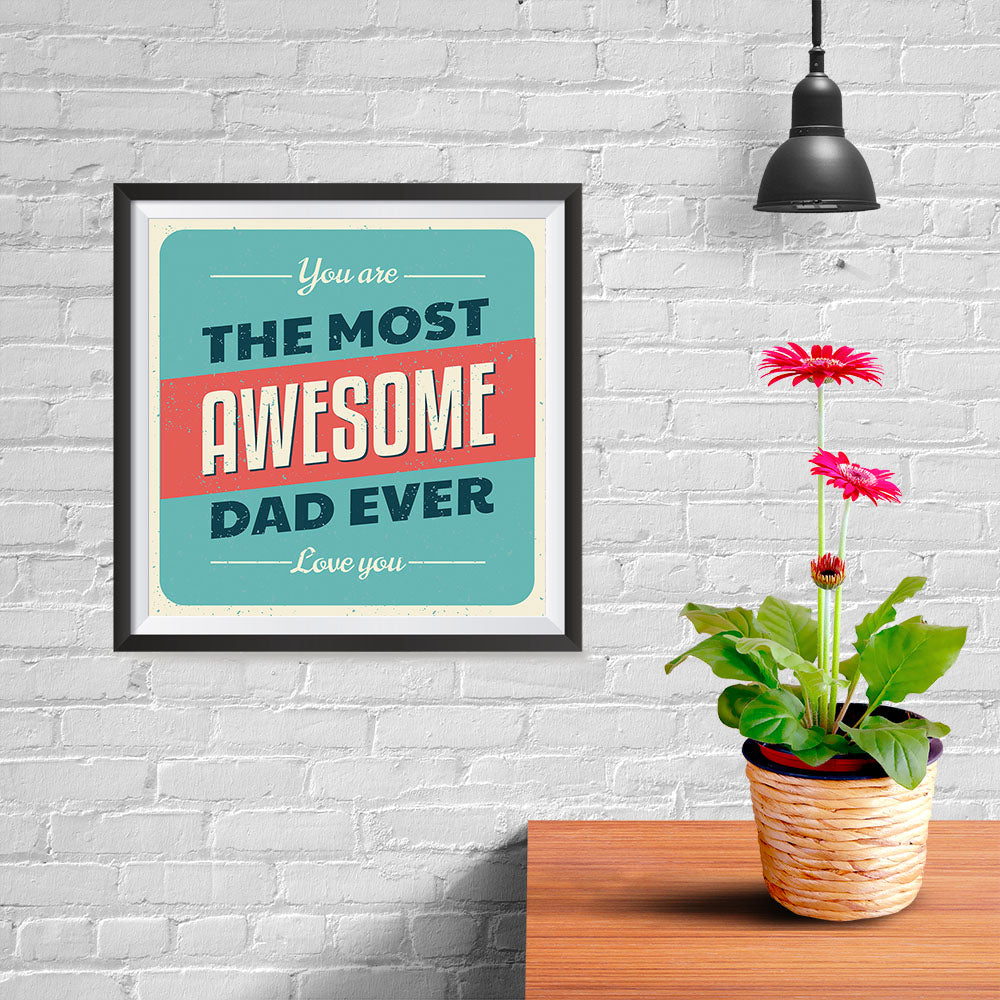 Ezposterprints - You're the Most Awesome Dad Ever | Father's Day Posters - 10x10 ambiance display photo sample