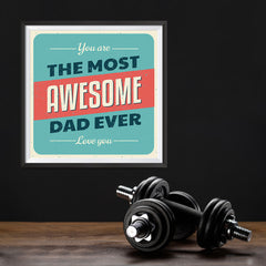 Ezposterprints - You're the Most Awesome Dad Ever | Father's Day Posters - 12x12 ambiance display photo sample