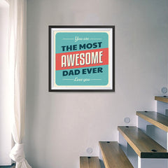 Ezposterprints - You're the Most Awesome Dad Ever | Father's Day Posters - 16x16 ambiance display photo sample