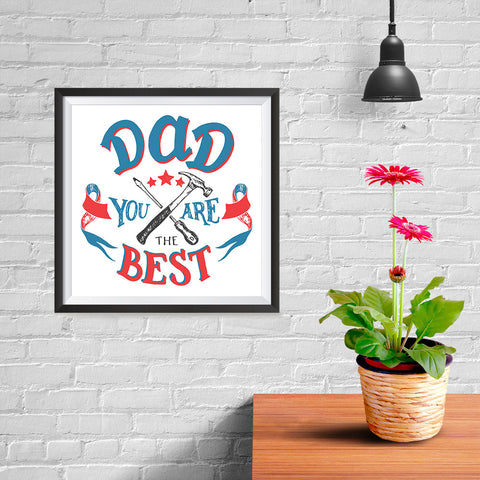 Ezposterprints - Dad! You Are The Best | Father's Day Posters - 10x10 ambiance display photo sample