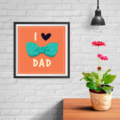 Ezposterprints - I Love Dad 3 | Father's Day Posters - 10x10 ambiance display photo sample