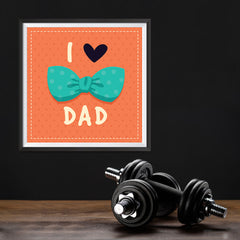 Ezposterprints - I Love Dad 3 | Father's Day Posters - 12x12 ambiance display photo sample
