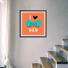 Ezposterprints - I Love Dad 3 | Father's Day Posters - 16x16 ambiance display photo sample