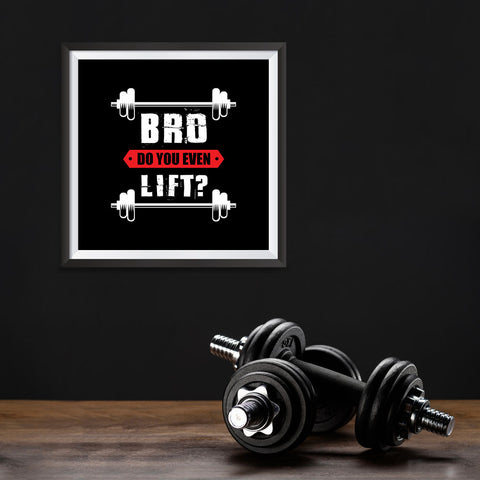 Ezposterprints - Bro! Do You Even Lift? | GYM Motivation Quotes - 10x10 ambiance display photo sample