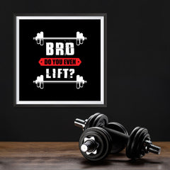 Ezposterprints - Bro! Do You Even Lift? | GYM Motivation Quotes - 12x12 ambiance display photo sample