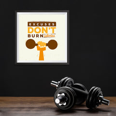 Ezposterprints - Excuses Don't Burn Calories | GYM Motivation Quotes - 10x10 ambiance display photo sample
