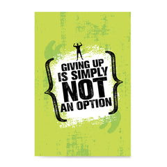 Giving Up Is Simply Not An Option Gym Inspiration Motivation Quotes