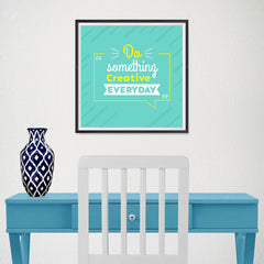 Ezposterprints - Do Something Creative Everyday - 16x16 ambiance display photo sample