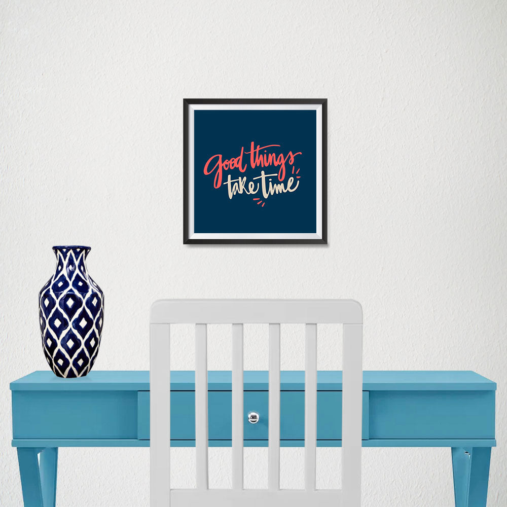 Ezposterprints - Good Things Take Time - 10x10 ambiance display photo sample