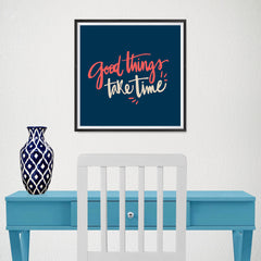 Ezposterprints - Good Things Take Time - 16x16 ambiance display photo sample