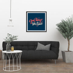 Ezposterprints - Good Things Take Time - 24x24 ambiance display photo sample