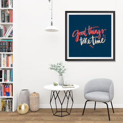 Ezposterprints - Good Things Take Time - 32x32 ambiance display photo sample
