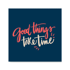 Ezposterprints - Good Things Take Time