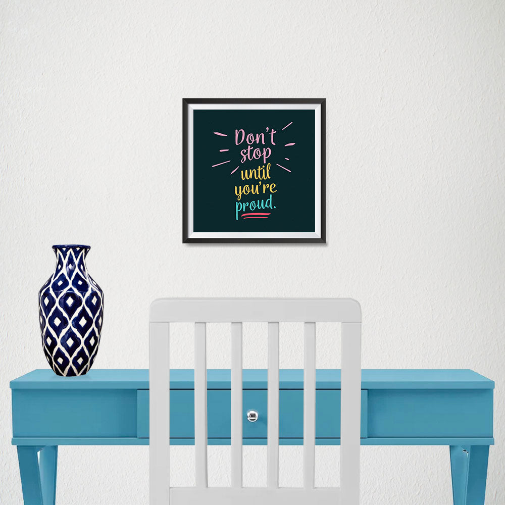 Ezposterprints - Don't Stop Until You're Proud - 10x10 ambiance display photo sample