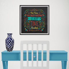 Ezposterprints - The Time You Enjoy Wasting Is Not Time Wasted - 16x16 ambiance display photo sample