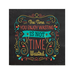 Ezposterprints - The Time You Enjoy Wasting Is Not Time Wasted