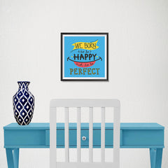 Ezposterprints - We Born To Be Happy Not To Be Perfect - 10x10 ambiance display photo sample