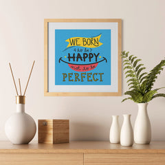 Ezposterprints - We Born To Be Happy Not To Be Perfect - 12x12 ambiance display photo sample