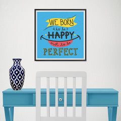 Ezposterprints - We Born To Be Happy Not To Be Perfect - 16x16 ambiance display photo sample