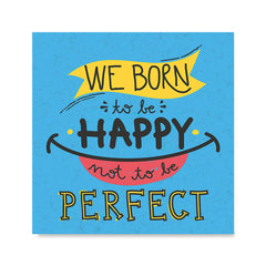Ezposterprints - We Born To Be Happy Not To Be Perfect
