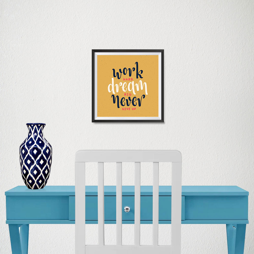 Ezposterprints - Work Hard Dream Big Never Give Up - 10x10 ambiance display photo sample