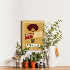 Ezposterprints - Don't Forget To Be Awesome - 12x16 ambiance display photo sample