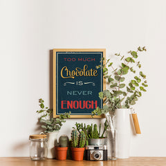 Ezposterprints - Too Much Chocolate is Never Enough - 12x16 ambiance display photo sample