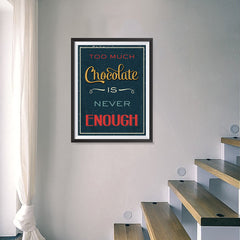 Ezposterprints - Too Much Chocolate is Never Enough - 18x24 ambiance display photo sample