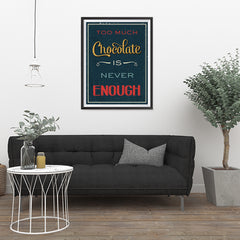 Ezposterprints - Too Much Chocolate is Never Enough - 24x32 ambiance display photo sample